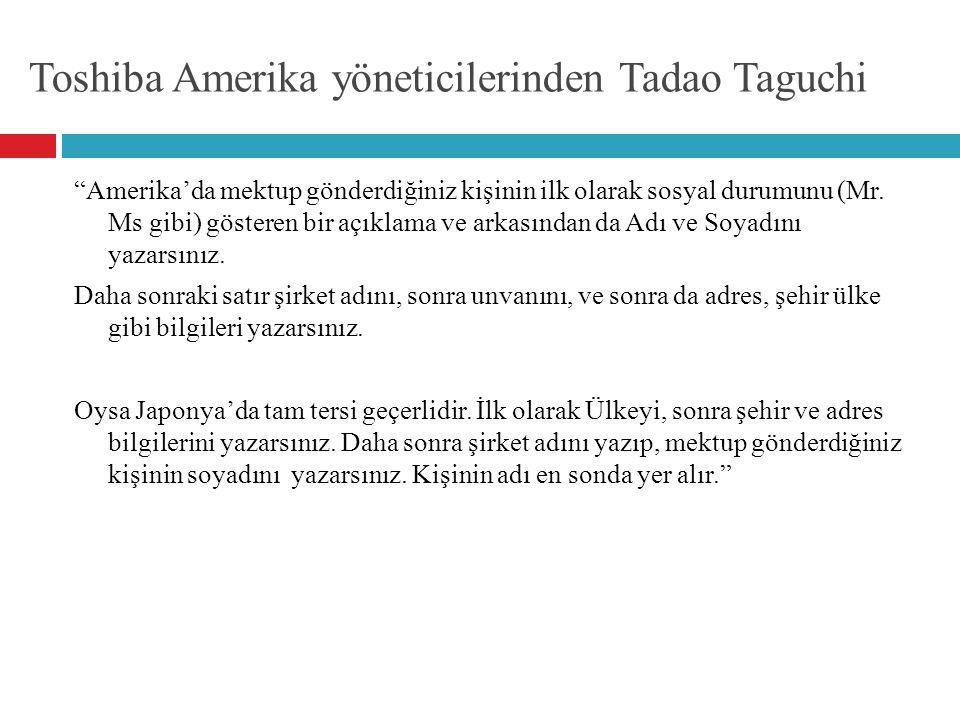 """Toshiba Amerika yöneticilerinden Tadao Taguchi """"Amerika'da mektup gönderdiğiniz kişinin ilk olarak sosyal durumunu (Mr. Ms gibi) gösteren bir açıklama"""