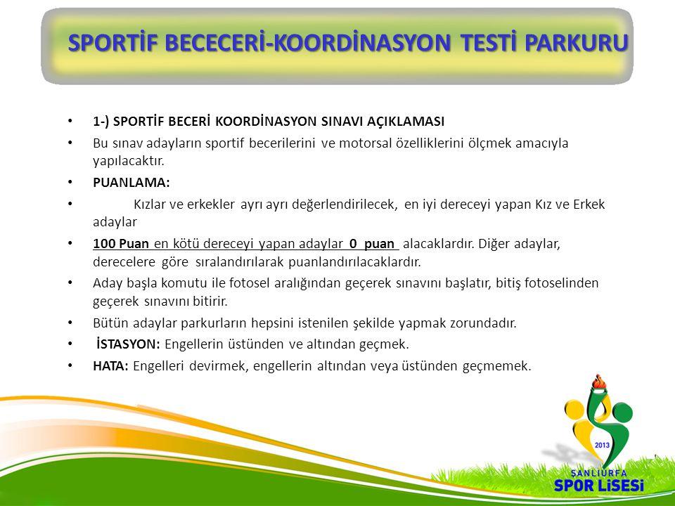 1-) SPORTİF BECERİ KOORDİNASYON SINAVI AÇIKLAMASI Bu sınav adayların sportif becerilerini ve motorsal özelliklerini ölçmek amacıyla yapılacaktır. PUAN