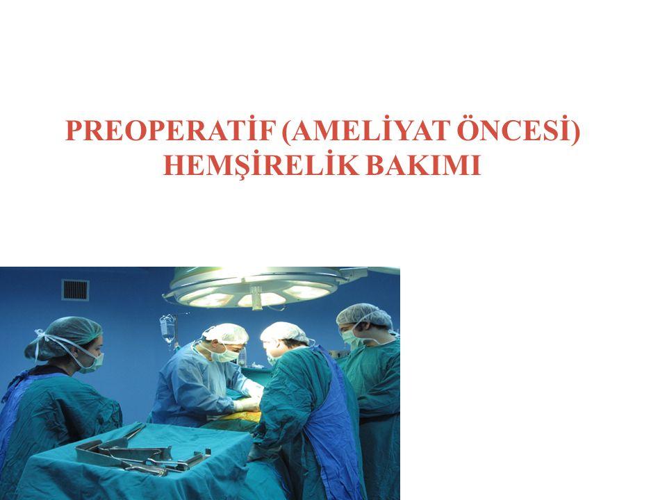 CERRAHİNİN AŞAMALARI 1- Preoperatif Dönem: Operasyon planlandığı zaman başlar ve anestezinin uygulanmasına kadar devam eder.