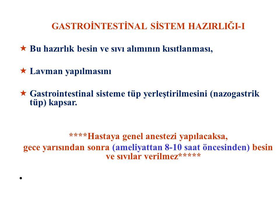 GASTROİNTESTİNAL SİSTEM HAZIRLIĞI-I  Bu hazırlık besin ve sıvı alımının kısıtlanması,  Lavman yapılmasını  Gastrointestinal sisteme tüp yerleştirilmesini (nazogastrik tüp) kapsar.