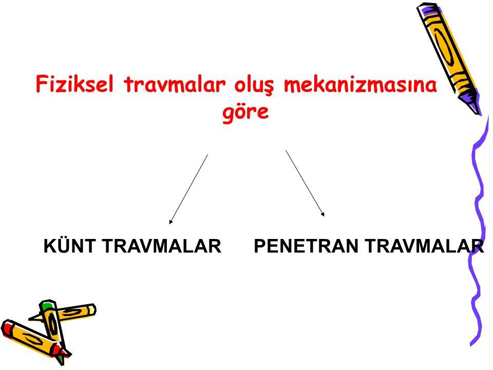 Fiziksel travmalar oluş mekanizmasına göre KÜNT TRAVMALARPENETRAN TRAVMALAR