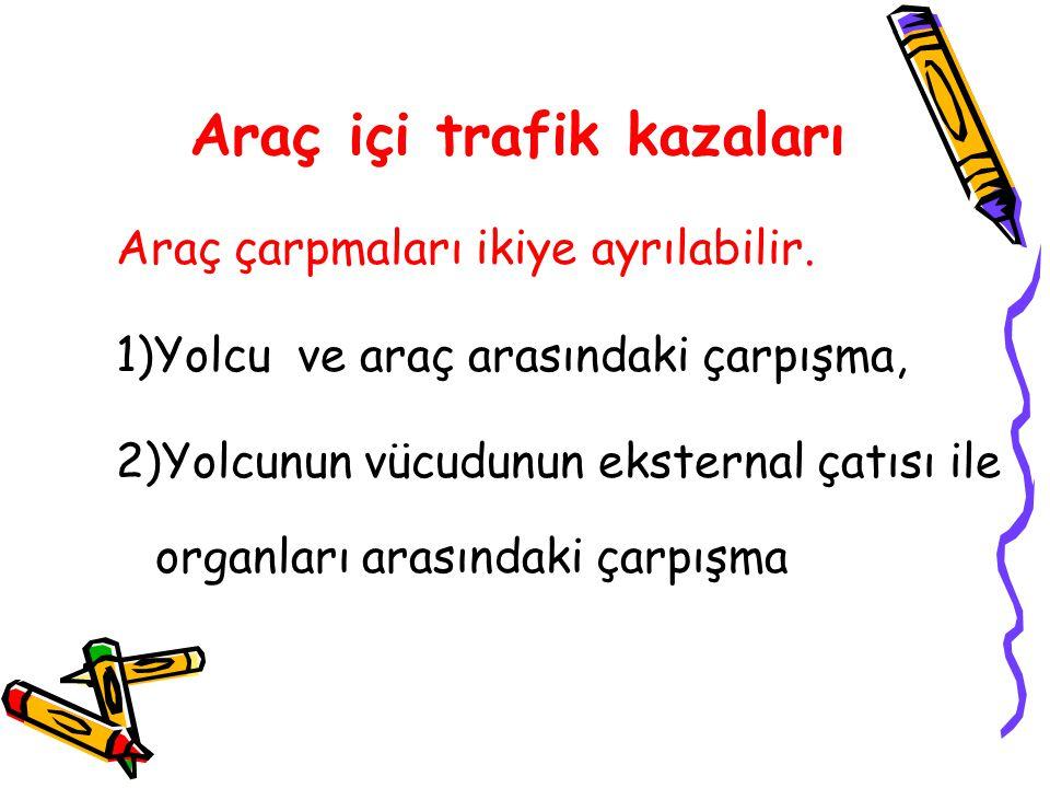 Araç içi trafik kazaları Araç çarpmaları ikiye ayrılabilir.