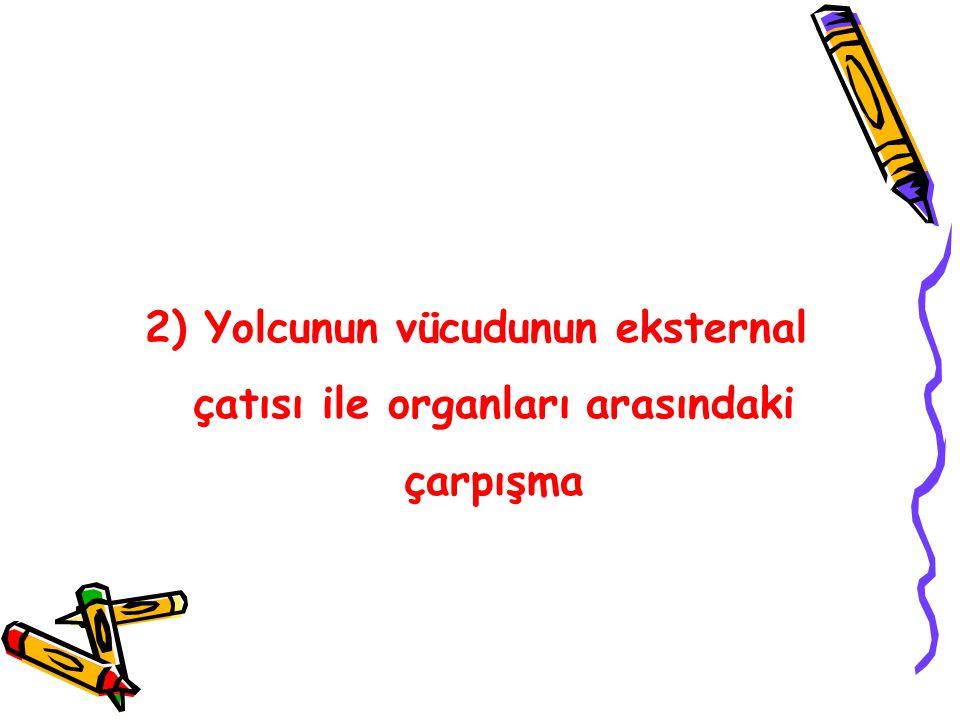 2) Yolcunun vücudunun eksternal çatısı ile organları arasındaki çarpışma