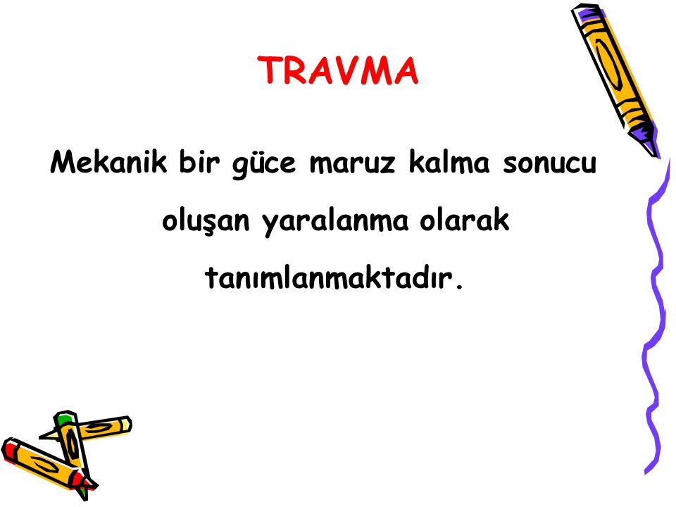 TRAVMA Mekanik bir güce maruz kalma sonucu oluşan yaralanma olarak tanımlanmaktadır.