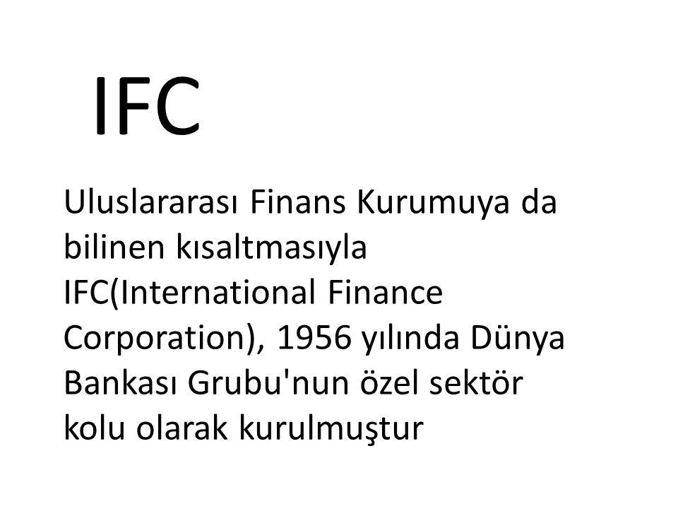 Uluslararası Finans Kurumuya da bilinen kısaltmasıyla IFC(International Finance Corporation), 1956 yılında Dünya Bankası Grubu'nun özel sektör kolu ol