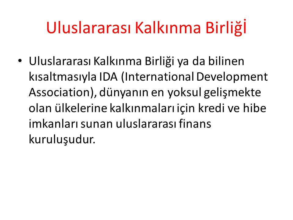 Uluslararası Kalkınma Birliğİ Uluslararası Kalkınma Birliği ya da bilinen kısaltmasıyla IDA (International Development Association), dünyanın en yoksu
