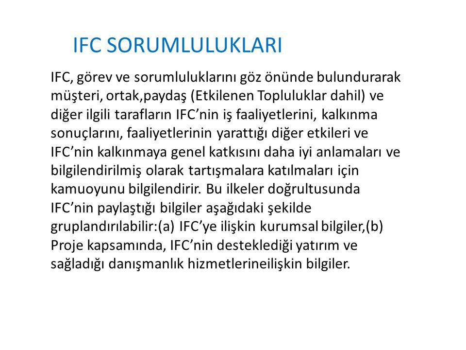 IFC, görev ve sorumluluklarını göz önünde bulundurarak müşteri, ortak,paydaş (Etkilenen Topluluklar dahil) ve diğer ilgili tarafların IFC'nin iş faali