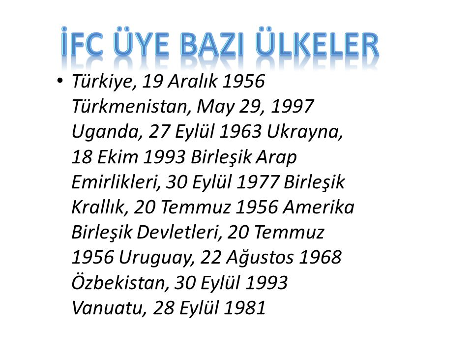 Türkiye, 19 Aralık 1956 Türkmenistan, May 29, 1997 Uganda, 27 Eylül 1963 Ukrayna, 18 Ekim 1993 Birleşik Arap Emirlikleri, 30 Eylül 1977 Birleşik Krall