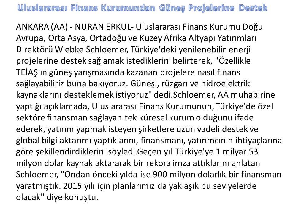 ANKARA (AA) - NURAN ERKUL- Uluslararası Finans Kurumu Doğu Avrupa, Orta Asya, Ortadoğu ve Kuzey Afrika Altyapı Yatırımları Direktörü Wiebke Schloemer,