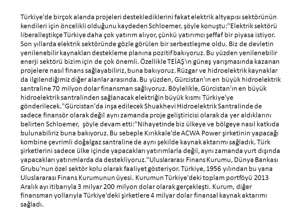 Türkiye'de birçok alanda projeleri desteklediklerini fakat elektrik altyapısı sektörünün kendileri için öncelikli olduğunu kaydeden Schloemer, şöyle k