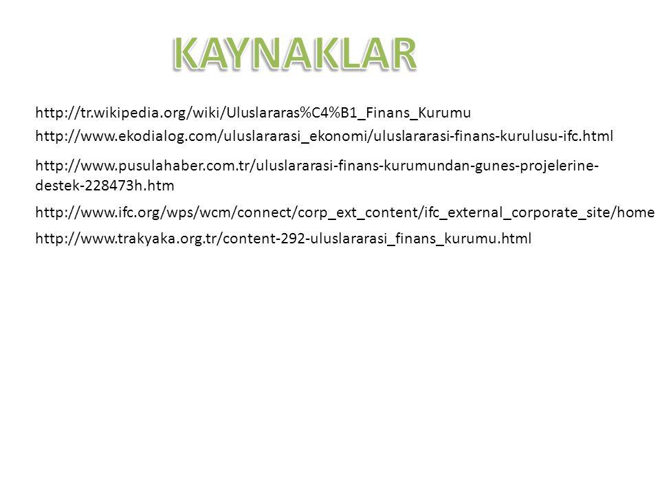 http://tr.wikipedia.org/wiki/Uluslararas%C4%B1_Finans_Kurumu http://www.ekodialog.com/uluslararasi_ekonomi/uluslararasi-finans-kurulusu-ifc.html http: