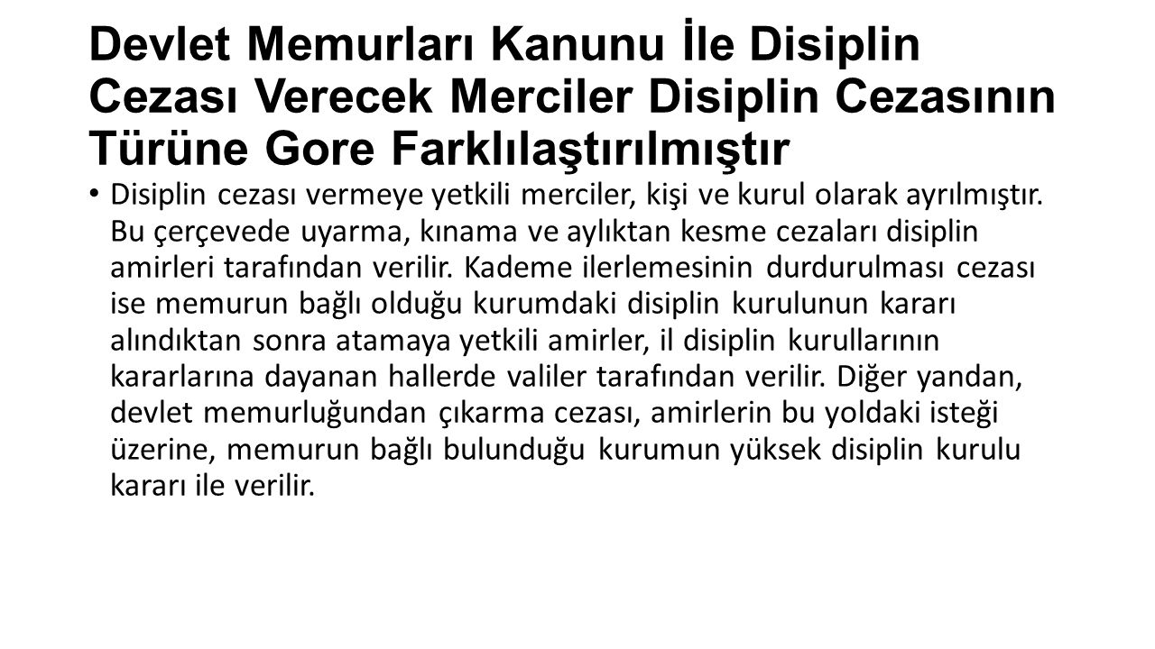 Devlet Memurları Kanunu İle Disiplin Cezası Verecek Merciler Disiplin Cezasının Türüne Gore Farklılaştırılmıştır Disiplin cezası vermeye yetkili merci