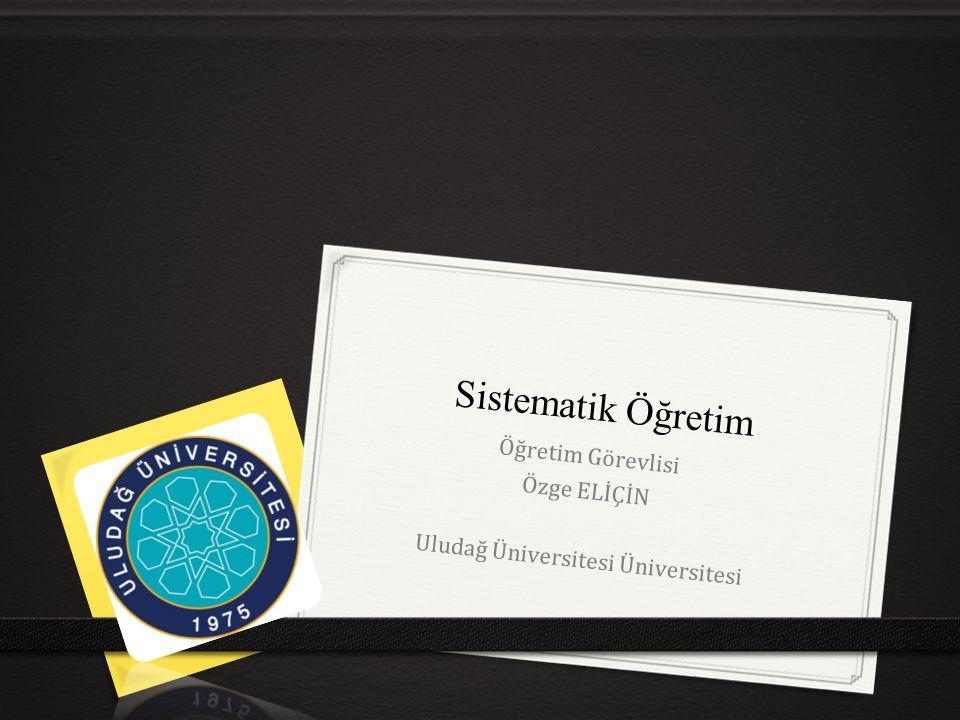 Sistematik Öğretim Öğretim Görevlisi Özge ELİÇİN Uludağ Üniversitesi Üniversitesi
