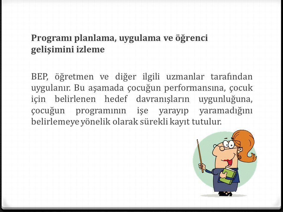 Programı planlama, uygulama ve öğrenci gelişimini izleme BEP, öğretmen ve diğer ilgili uzmanlar tarafından uygulanır.