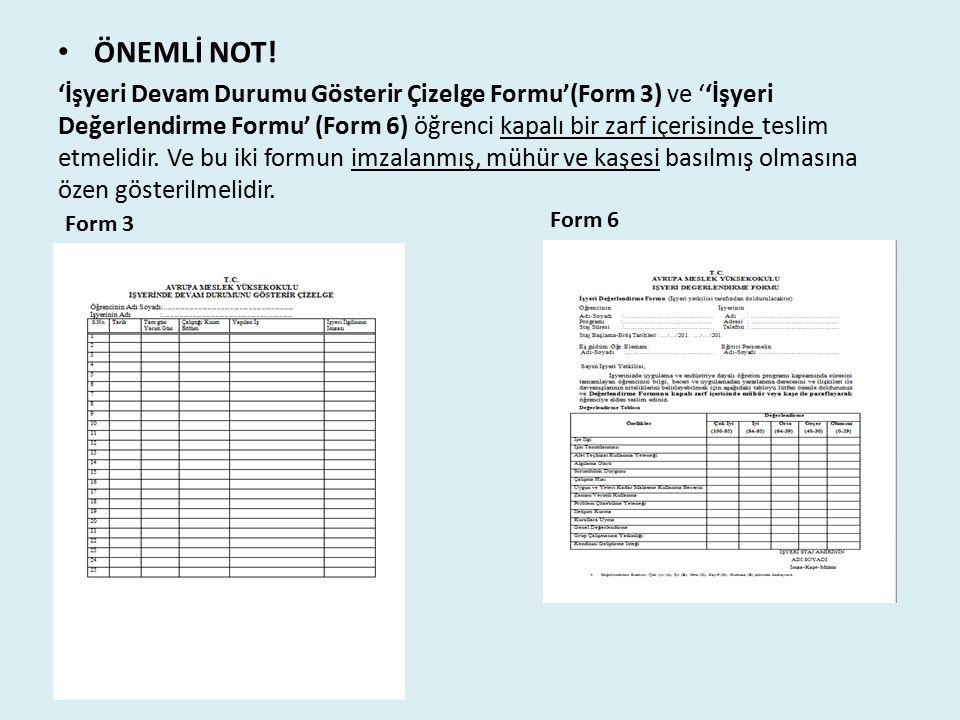 ÖNEMLİ NOT! 'İşyeri Devam Durumu Gösterir Çizelge Formu'(Form 3) ve ''İşyeri Değerlendirme Formu' (Form 6) öğrenci kapalı bir zarf içerisinde teslim e