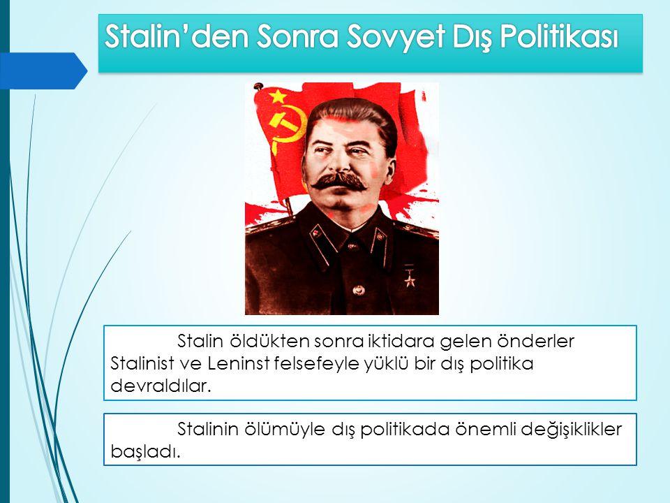 Stalin öldükten sonra iktidara gelen önderler Stalinist ve Leninst felsefeyle yüklü bir dış politika devraldılar. Stalinin ölümüyle dış politikada öne