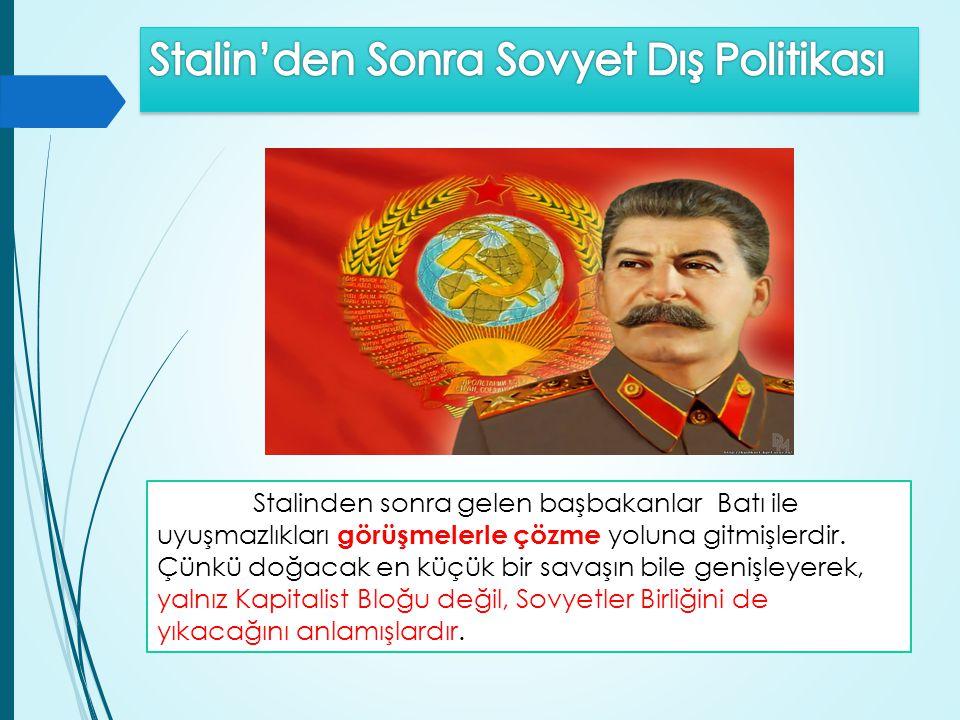 Stalinden sonra gelen başbakanlar Batı ile uyuşmazlıkları görüşmelerle çözme yoluna gitmişlerdir. Çünkü doğacak en küçük bir savaşın bile genişleyerek