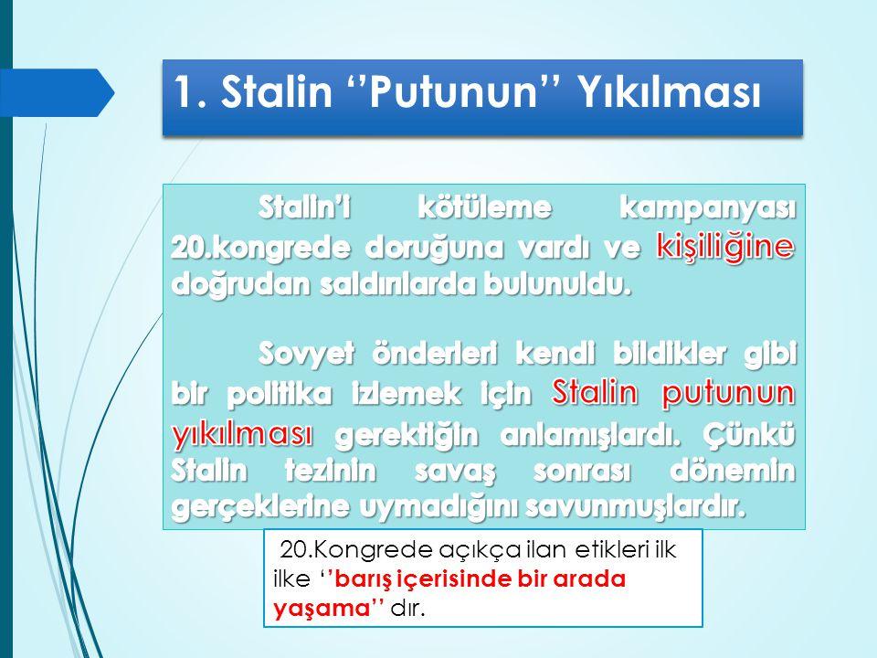 1. Stalin ''Putunun'' Yıkılması 20.Kongrede açıkça ilan etikleri ilk ilke ' 'barış içerisinde bir arada yaşama'' dır.