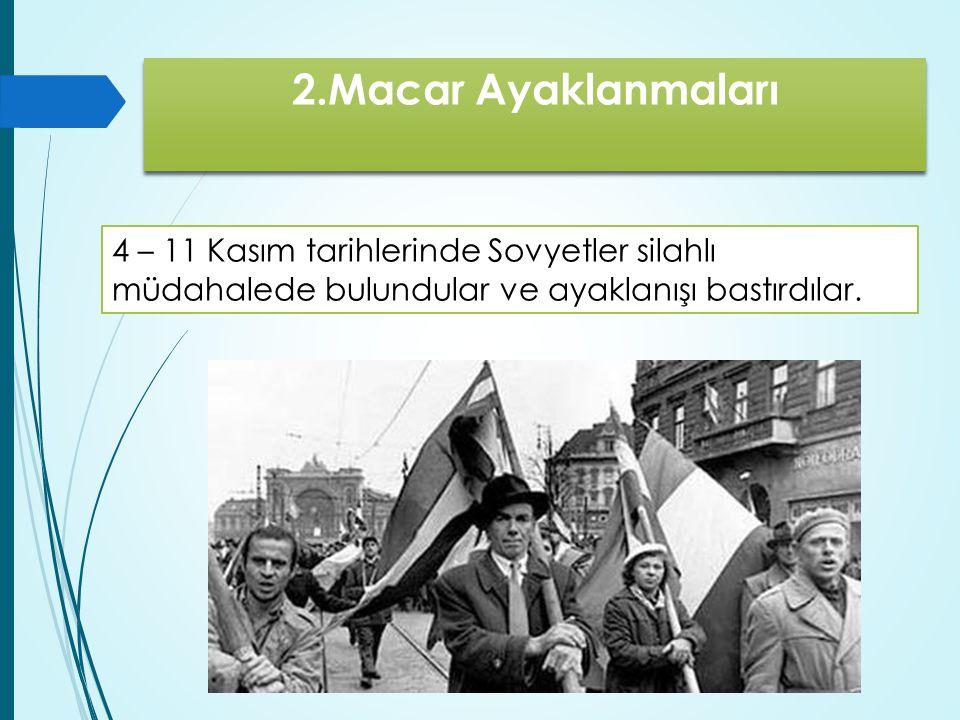 2.Macar Ayaklanmaları 4 – 11 Kasım tarihlerinde Sovyetler silahlı müdahalede bulundular ve ayaklanışı bastırdılar.