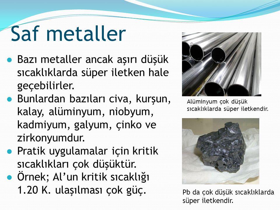 ●Bazı metaller ancak aşırı düşük sıcaklıklarda süper iletken hale geçebilirler. ●Bunlardan bazıları civa, kurşun, kalay, alüminyum, niobyum, kadmiyum,