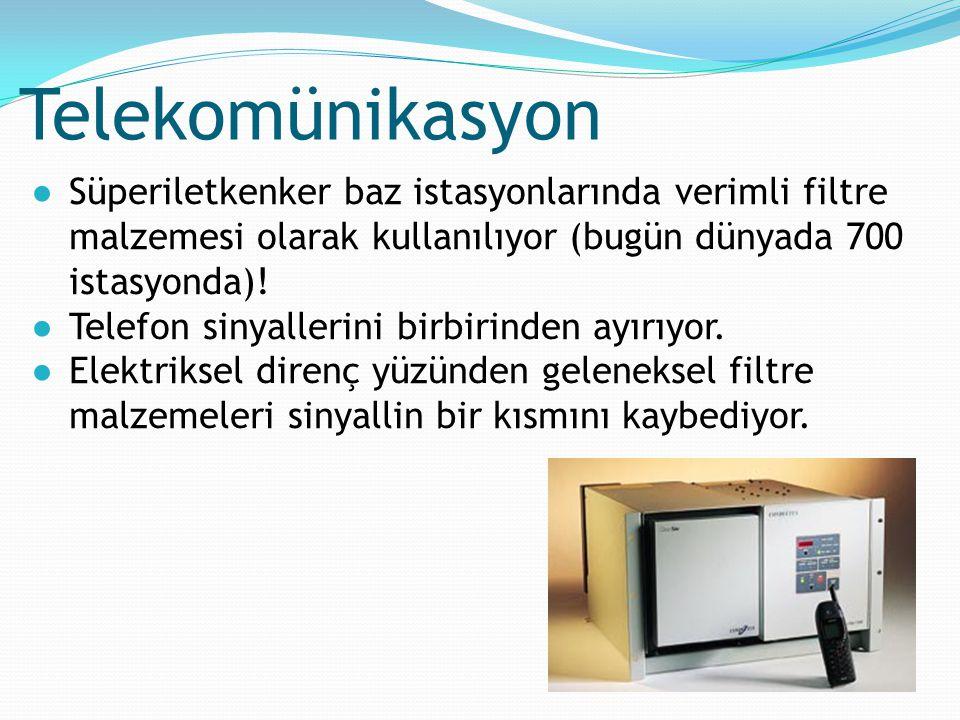 Telekomünikasyon ●Süperiletkenker baz istasyonlarında verimli filtre malzemesi olarak kullanılıyor (bugün dünyada 700 istasyonda)! ●Telefon sinyalleri