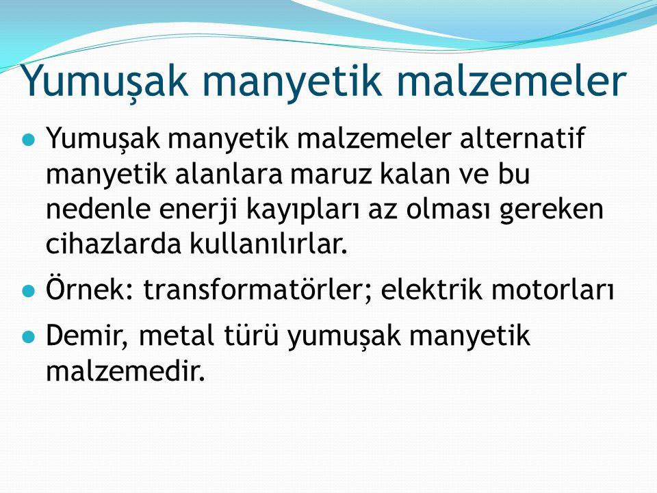 Yumuşak manyetik malzemeler ●Yumuşak manyetik malzemeler alternatif manyetik alanlara maruz kalan ve bu nedenle enerji kayıpları az olması gereken cih