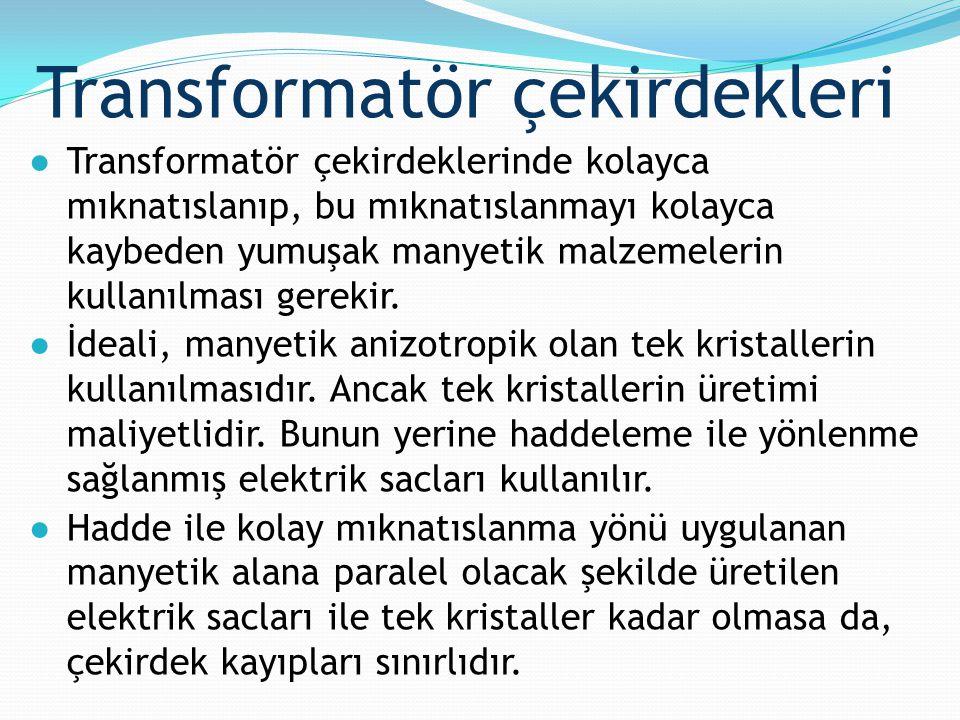 Transformatör çekirdekleri ●Transformatör çekirdeklerinde kolayca mıknatıslanıp, bu mıknatıslanmayı kolayca kaybeden yumuşak manyetik malzemelerin kul