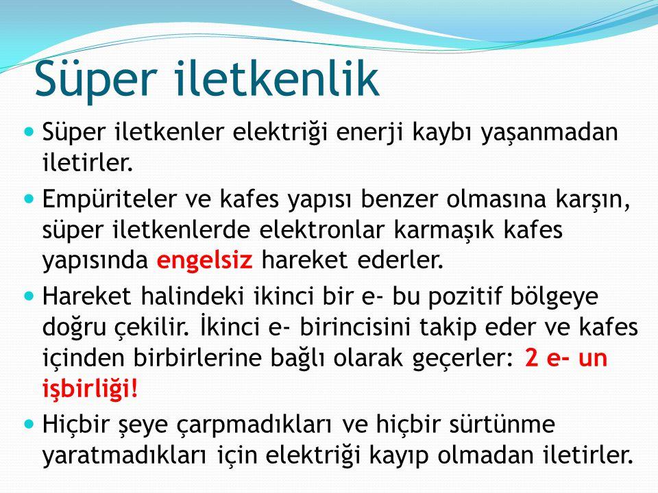 Süper iletkenler elektriği enerji kaybı yaşanmadan iletirler. Empüriteler ve kafes yapısı benzer olmasına karşın, süper iletkenlerde elektronlar karma