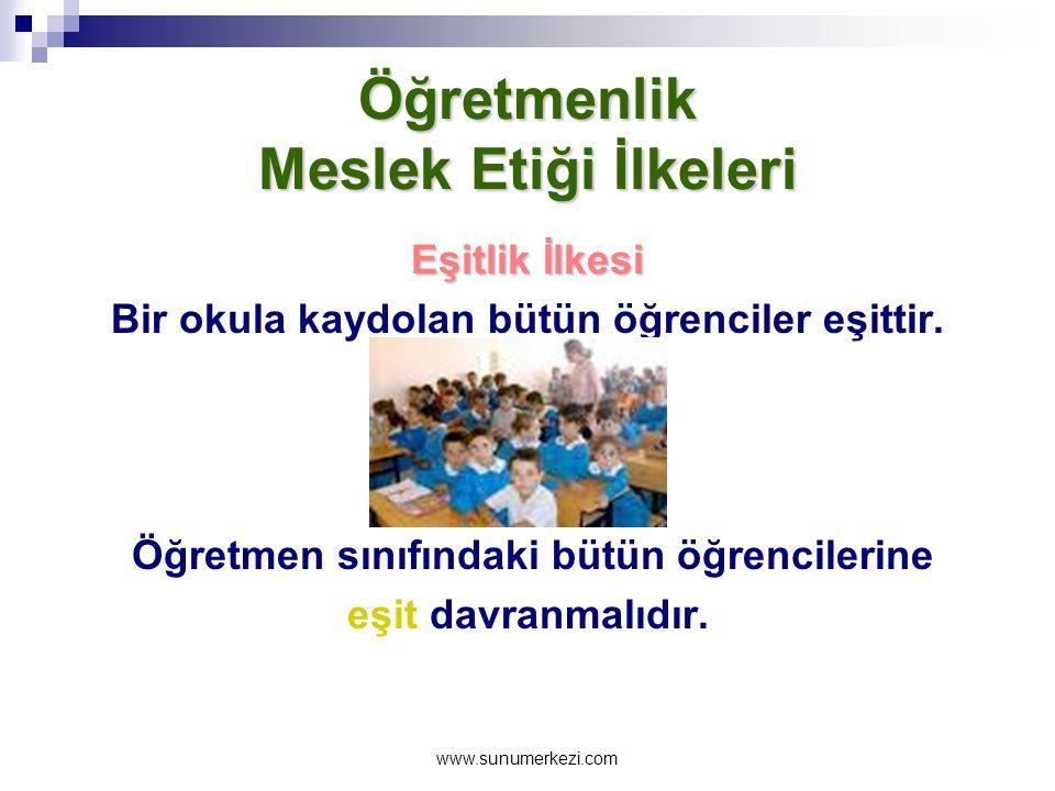 www.sunumerkezi.com Öğretmenlik Meslek Etiği İlkeleri Adalet İlkesi Öğrencilerin en çok adaletsizliğe uğrayabildikleri konulardan biri de öğretmenin i