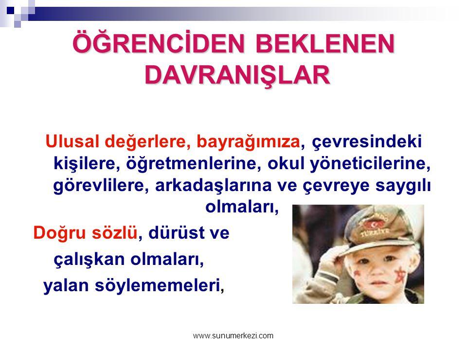 www.sunumerkezi.com ÖĞRENCİDEN BEKLENEN DAVRANIŞLAR Türkiye Cumhuriyeti'nin bölünmez bütünlüğüne sahip çıkmaları, yasalara, kurallara ve okul düzenine
