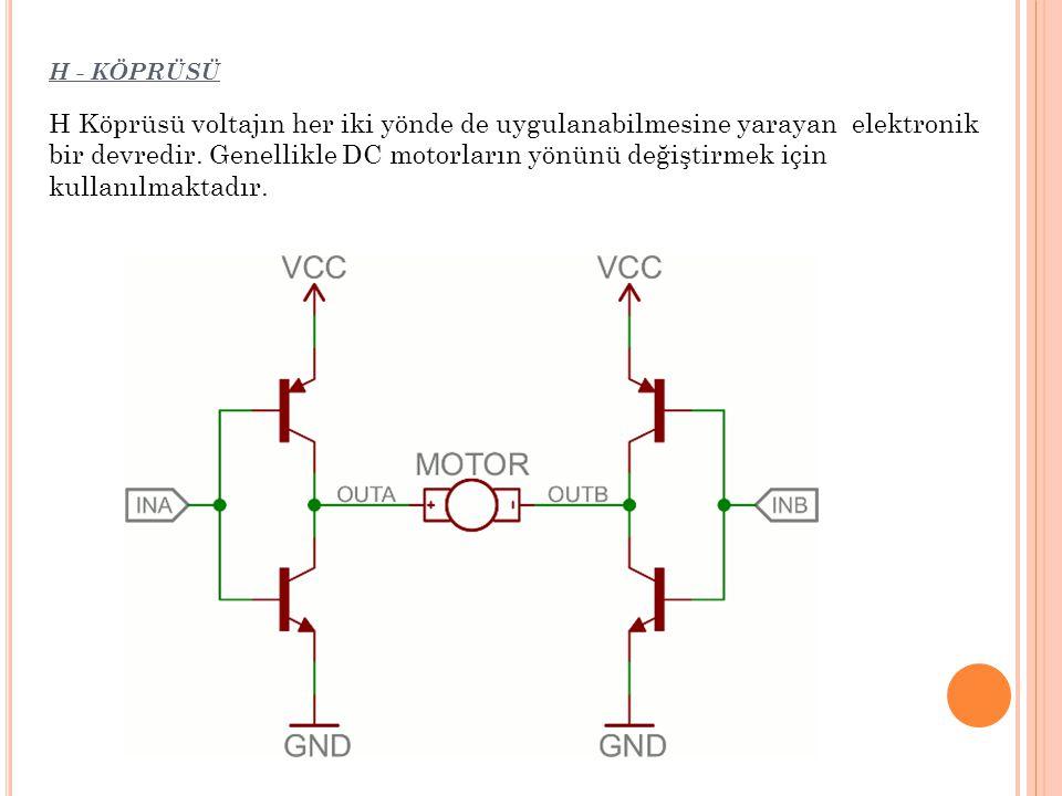 H - KÖPRÜSÜ H Köprüsü voltajın her iki yönde de uygulanabilmesine yarayan elektronik bir devredir. Genellikle DC motorların yönünü değiştirmek için ku