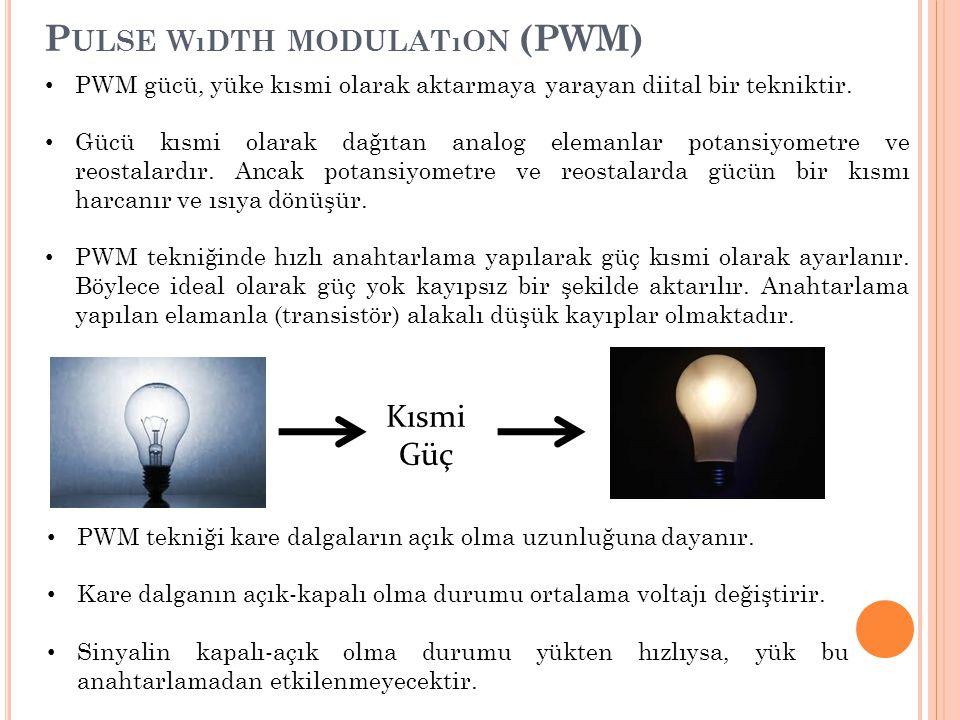 P ULSE WıDTH MODULATıON (PWM) PWM gücü, yüke kısmi olarak aktarmaya yarayan diital bir tekniktir. Gücü kısmi olarak dağıtan analog elemanlar potansiyo