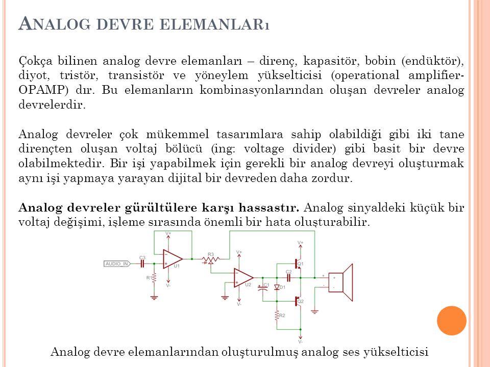 A NALOG DEVRE ELEMANLARı Çokça bilinen analog devre elemanları – direnç, kapasitör, bobin (endüktör), diyot, tristör, transistör ve yöneylem yükseltic
