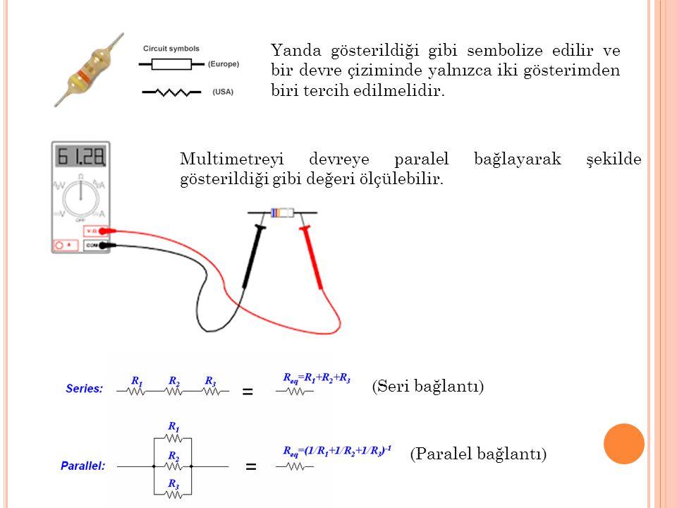 Yanda gösterildiği gibi sembolize edilir ve bir devre çiziminde yalnızca iki gösterimden biri tercih edilmelidir. Multimetreyi devreye paralel bağlaya