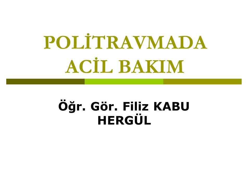 POLİTRAVMADA ACİL BAKIM Öğr. Gör. Filiz KABU HERGÜL