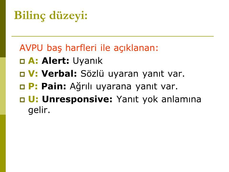 AVPU baş harfleri ile açıklanan:  A: Alert: Uyanık  V: Verbal: Sözlü uyaran yanıt var.  P: Pain: Ağrılı uyarana yanıt var.  U: Unresponsive: Yanıt