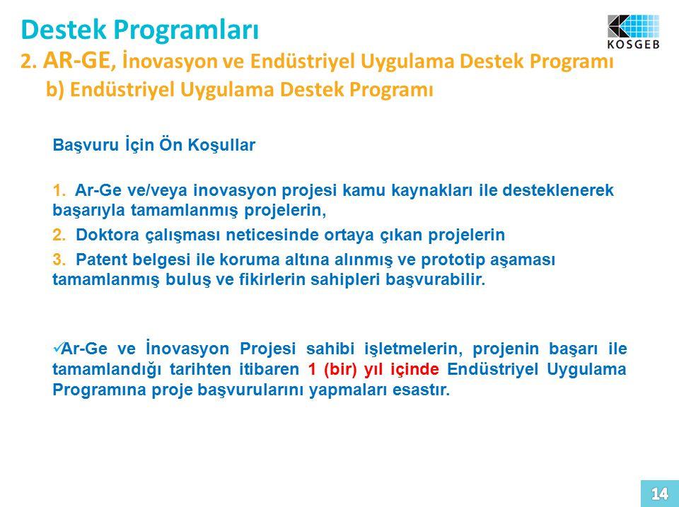 Destek Programları 2. AR-GE, İnovasyon ve Endüstriyel Uygulama Destek Programı b) Endüstriyel Uygulama Destek Programı Başvuru İçin Ön Koşullar 1. Ar-