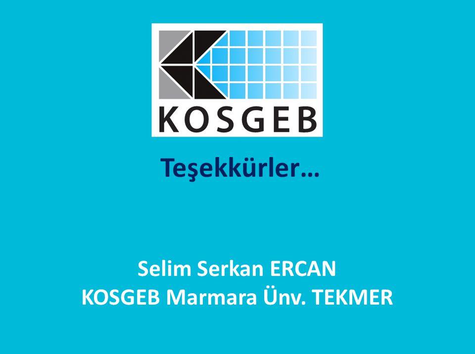 Teşekkürler… Selim Serkan ERCAN KOSGEB Marmara Ünv. TEKMER