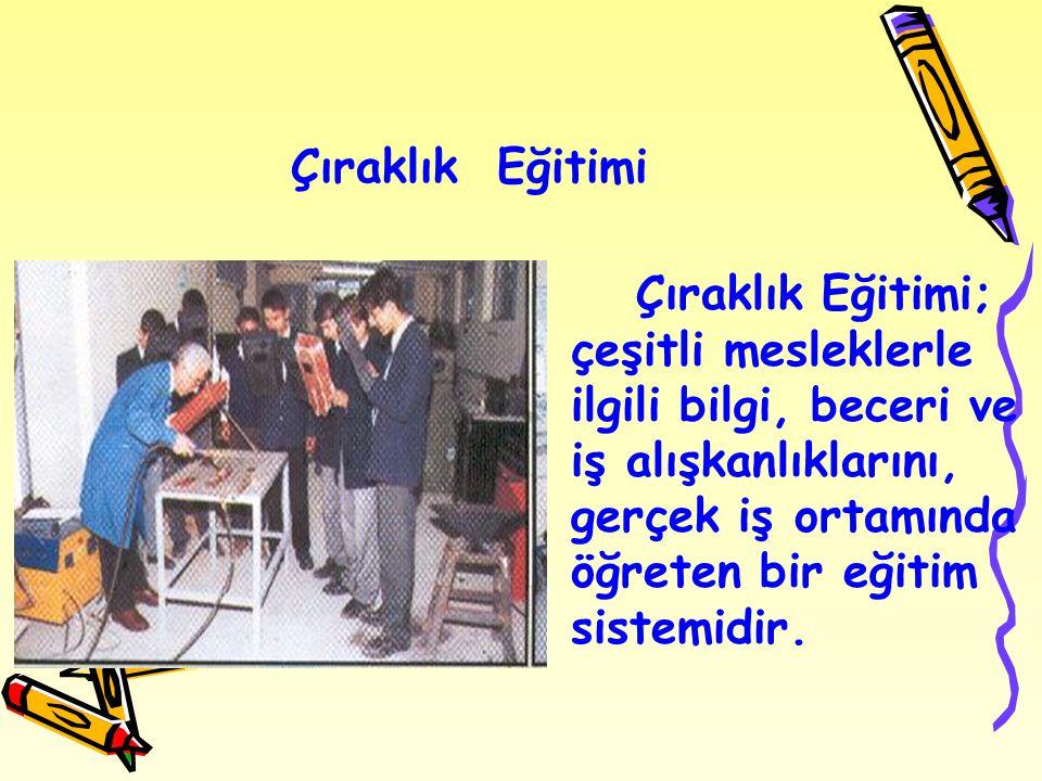 Ülkemizdeki Eğitim Sistemi İ ş ( M e s l e k ) H a y a t ı Yüksek Öğrenim Ustalık Belgesi ( Mesleki Yeterlik ) Çıraklık Eğitimi Açık Lise Eğitimi İ l k o k u l + O r t a o k u l Çıraklık Dönemi ( 1 – 3 Yıl ) Kalfalık Belgesi Kalfalık Dönemi ( 2 Yıl ) İş Tecrübesi