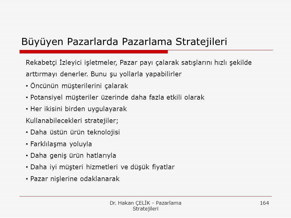 Dr. Hakan ÇELİK - Pazarlama Stratejileri 164 Büyüyen Pazarlarda Pazarlama Stratejileri Rekabetçi İzleyici işletmeler, Pazar payı çalarak satışlarını h
