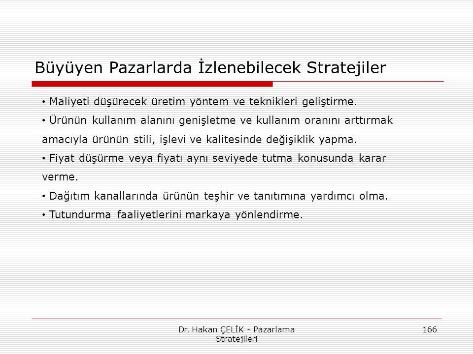 Dr. Hakan ÇELİK - Pazarlama Stratejileri 166 Büyüyen Pazarlarda İzlenebilecek Stratejiler Maliyeti düşürecek üretim yöntem ve teknikleri geliştirme. Ü