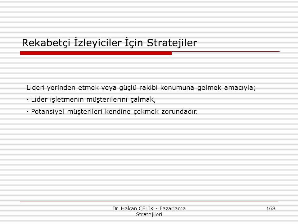 Dr. Hakan ÇELİK - Pazarlama Stratejileri 168 Rekabetçi İzleyiciler İçin Stratejiler Lideri yerinden etmek veya güçlü rakibi konumuna gelmek amacıyla;