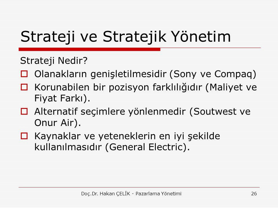 26 Strateji ve Stratejik Yönetim Strateji Nedir?  Olanakların genişletilmesidir (Sony ve Compaq)  Korunabilen bir pozisyon farklılığıdır (Maliyet ve