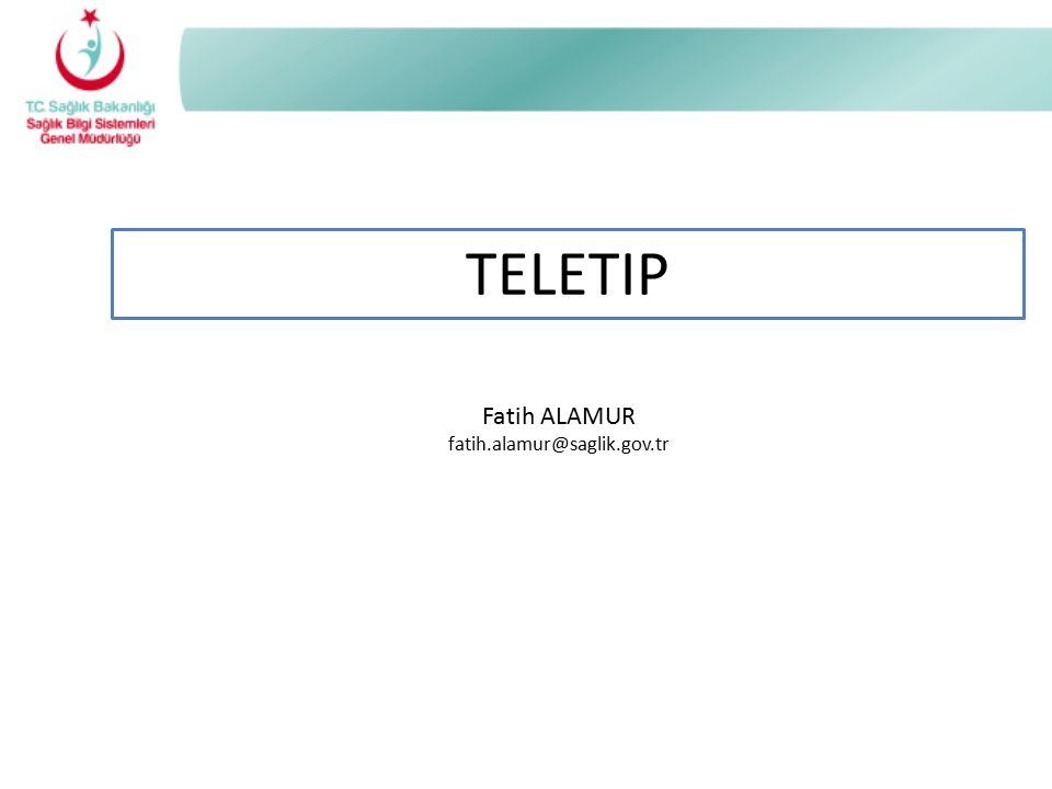 TELETIP Fatih ALAMUR fatih.alamur@saglik.gov.tr