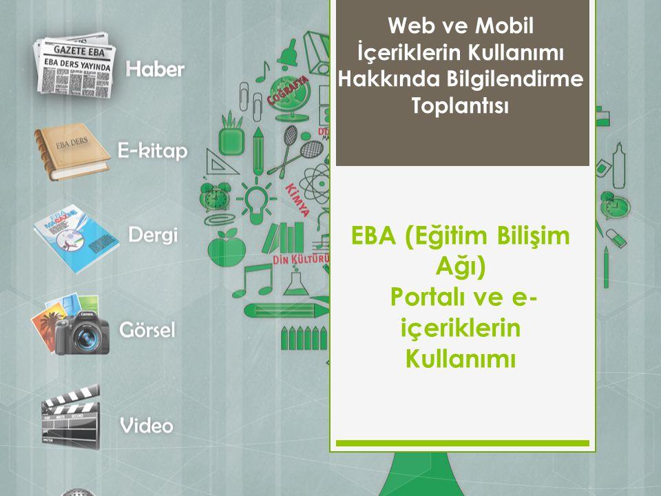 EBA (Eğitim Bilişim Ağı) Portalı ve e- içeriklerin Kullanımı Web ve Mobil İçeriklerin Kullanımı Hakkında Bilgilendirme Toplantısı