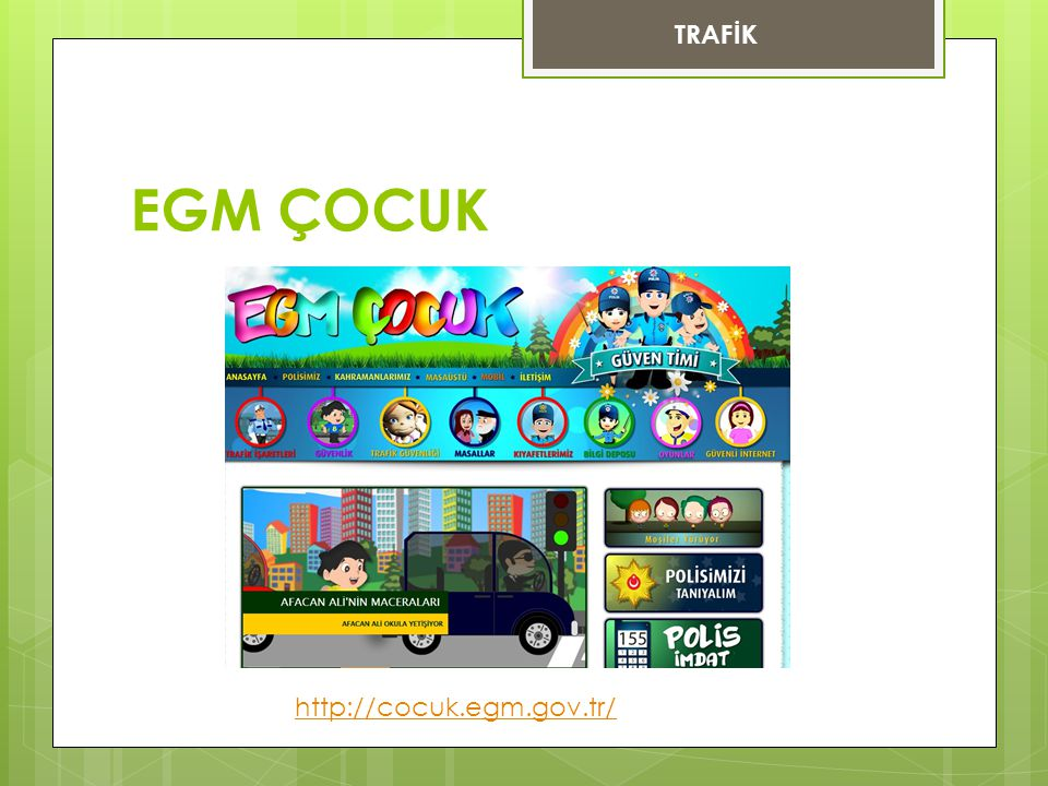 EGM ÇOCUK http://cocuk.egm.gov.tr/ TRAFİK