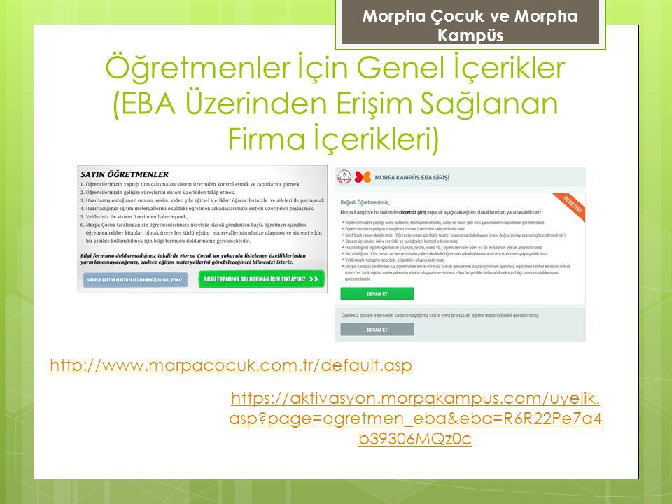 Öğretmenler İçin Genel İçerikler (EBA Üzerinden Erişim Sağlanan Firma İçerikleri) http://www.morpacocuk.com.tr/default.asp https://aktivasyon.morpakam