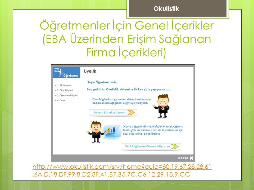 Öğretmenler İçin Genel İçerikler (EBA Üzerinden Erişim Sağlanan Firma İçerikleri) http://www.okulistik.com/srv/home?euid=80,19,67,28,28,61,6A,D,18,DF,