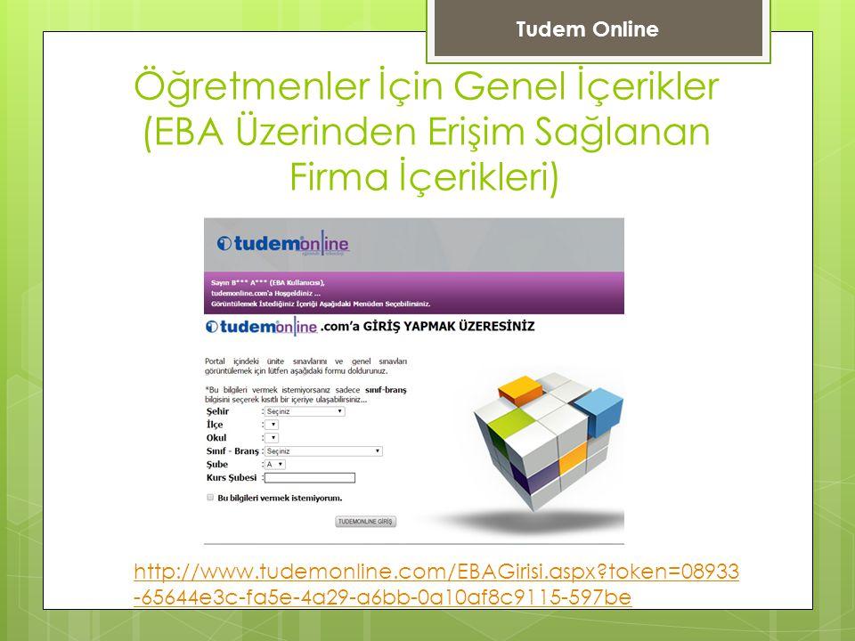 Öğretmenler İçin Genel İçerikler (EBA Üzerinden Erişim Sağlanan Firma İçerikleri) http://www.tudemonline.com/EBAGirisi.aspx?token=08933 -65644e3c-fa5e