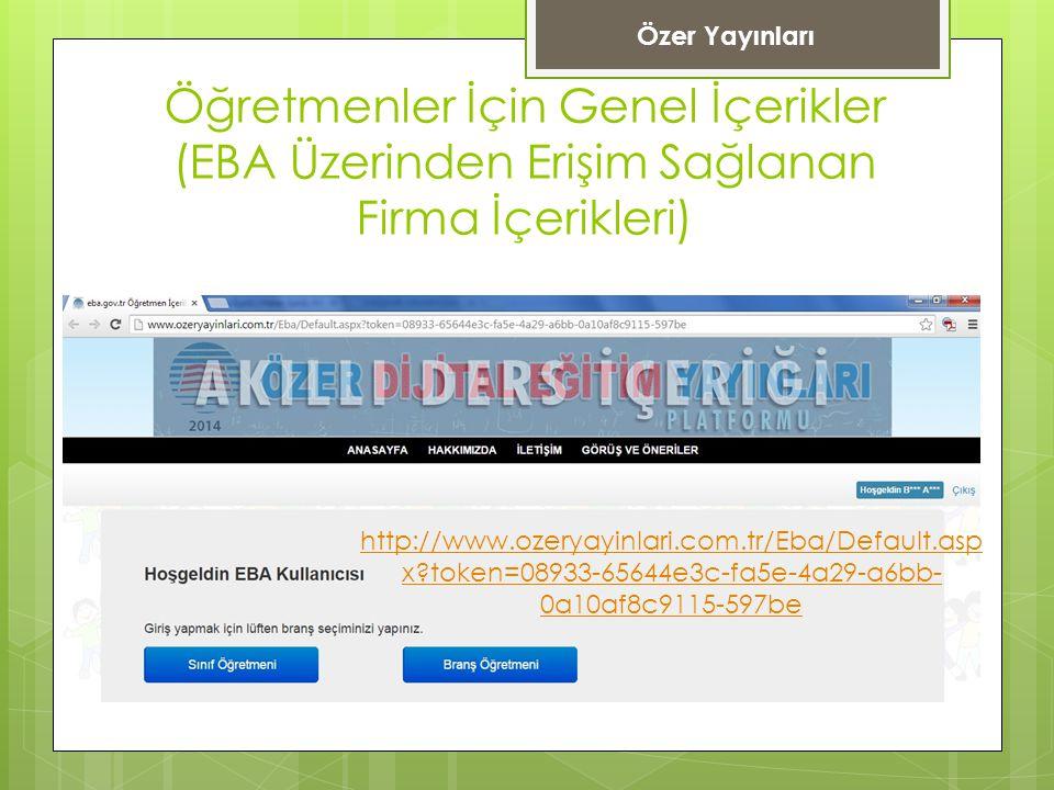 Öğretmenler İçin Genel İçerikler (EBA Üzerinden Erişim Sağlanan Firma İçerikleri) http://www.ozeryayinlari.com.tr/Eba/Default.asp x?token=08933-65644e